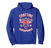 Crafting Is My Superpower T-shirt Hoodie Royal Blue