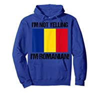 I'm Not Yelling I'm Romanian Countries Flag Romania Quote B Shirts Hoodie Royal Blue