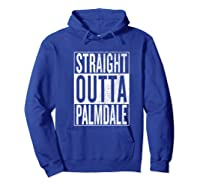 Straight Outta Palmdale Great Travel Gift Idea Shirts Hoodie Royal Blue