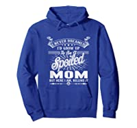 Mother's Day Spoiled Mom Shirts Hoodie Royal Blue