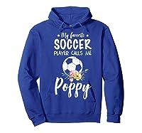 My Favorite Soccer Player Calls Me Poppy Shirts Hoodie Royal Blue