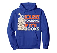 Reading It's Not Hoarding If It's Books Gifts Shirts Hoodie Royal Blue