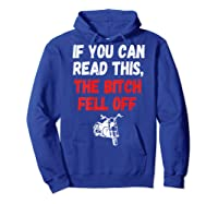 S S-printed On Back-if You Can Read This The Bitch Fell Off T-shirt Hoodie Royal Blue