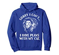 Sorry I Cant, I Have Plans With My Cat I Love Lions Shirts Hoodie Royal Blue