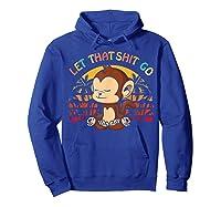 Let That Shit Go Mokey Gifts Cute Monkey Lovers Namaste Yoga Shirts Hoodie Royal Blue