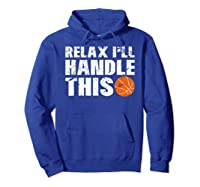 Funny Basketball Relax I'll Handle This Point Guard Shirts Hoodie Royal Blue