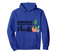 Introverted But Willing To Discuss Plants Funny Plant Lover Shirts Hoodie Royal Blue