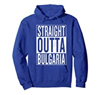 Straight Outta Bulgaria Great Travel Out Gift Idea Shirts Hoodie Royal Blue