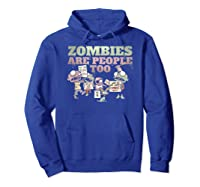Zombies Are People Too Funny Halloween Shirts Hoodie Royal Blue