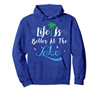 Life Is Better At The Lake Life Is Better At The Lake Shirts Hoodie Royal Blue