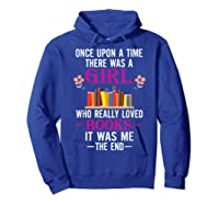 Once Upon A Time There Was A Girl Who Loved Books Shirts Hoodie Royal Blue
