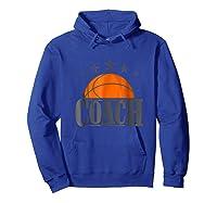 Basketball Coach Shirt - And Basketball Team Tee Hoodie Royal Blue