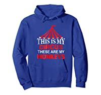 This Is My Circus These Are My Monkeys T Shirt, Family Fun Hoodie Royal Blue