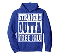 Straight Outta Tree Hill Great Gift For Birthday Shirts Hoodie Royal Blue