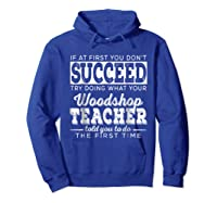 Best Woodshop Tea If At First You Don't Succeed Shirts Hoodie Royal Blue