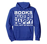 Books Make Me Happy - You, Not So Much T-shirt Hoodie Royal Blue