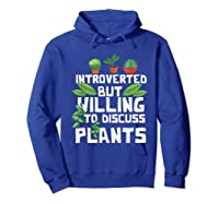 Introverted But Willing To Discuss Plants Funny Gardening Shirts Hoodie Royal Blue