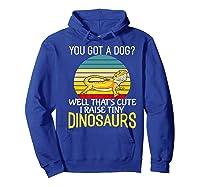 You Got A Dog? I Raise Tiny Dinosaurs Funny Bearded Dragon Premium T-shirt Hoodie Royal Blue