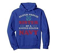 Vintage Veteran Super Proud Sister Of A United States Navy Shirts Hoodie Royal Blue