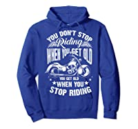 Cute You Don't Stop Riding When You Get Old Motor Gift Shirts Hoodie Royal Blue