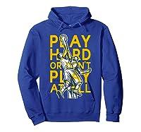 Basketball Play Hard Or Don't Play At All Baller N Gift Shirts Hoodie Royal Blue