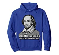 Funny William Shakespeare Stop Making Drama T-shirt Hoodie Royal Blue