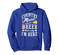 Country Music And Beer That's Why I'm Here T-shirt Hoodie Royal Blue