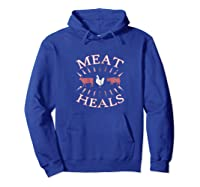Meat Heals Carnivore Diet Low Carb Diet Beef Pork Chicken Shirts Hoodie Royal Blue