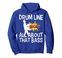 Bass Drum Player All About That Bass Drumline Drummer Shirts Hoodie Royal Blue