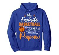 My Favorite Basketball Player Calls Me Papaw Funny Gift T-shirt Hoodie Royal Blue