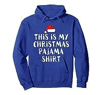 This Is My Christmas Pajama Funny Christmas Shirts Hoodie Royal Blue