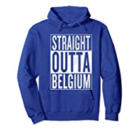 Straight Outta Belgium Great Travel Gift Idea Shirts Hoodie Royal Blue