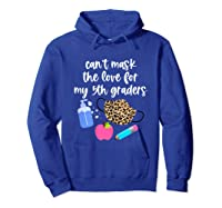 Cant Mask The Love For My Fifth Graders Tea 2020 Gift Shirts Hoodie Royal Blue