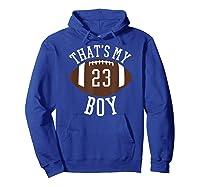 That's My Boy #23 Football Number 23 Football Mom Dad Shirts Hoodie Royal Blue