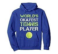 World's Okayest Tennis Player Funny Tennis Shirts Hoodie Royal Blue