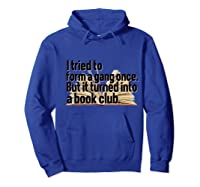 Tried To Form A Gang Turned Into A Book Club Shirt Funny Hoodie Royal Blue