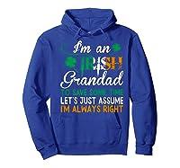 Irish Grandad Save Time Assume Always Right St Patrick Gift Premium T-shirt Hoodie Royal Blue