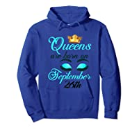 Libra Birthday Queens Are Born On September 26th Libra Girl Shirts Hoodie Royal Blue