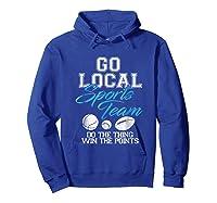 Go Local Sports Team I Sarcastic Funny Sports Shirts Hoodie Royal Blue