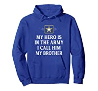 My Hero Is In The Army - I Call Him My Brother - Vintage - T-shirt Hoodie Royal Blue