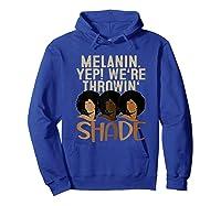 Melanin We're Throwing Shade Black Pride African Gift Girls Shirts Hoodie Royal Blue