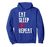 Eat Sleep Lift Repea Funny Gift For Weight Lifters Shirts Hoodie Royal Blue