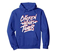Humorous Chicken Wings Tamer Lover Gift Love Chicken Wing Shirts Hoodie Royal Blue