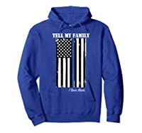 Police Tell My Family I Love Them Shirts Hoodie Royal Blue