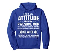 Get My Attitude From My Awesome Freakin Mom Loves Me Shirts Hoodie Royal Blue