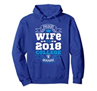 Proud Wife Of A 2018 College Graduate Shirt Grad Wife Hoodie Royal Blue