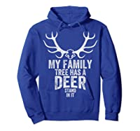 S My Family Tree Has A Deer Stand In It Gifts Hunting T-shirt Hoodie Royal Blue