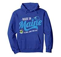 Made In Maine A Long Long Time Ago State Souvenir Gift Shirts Hoodie Royal Blue