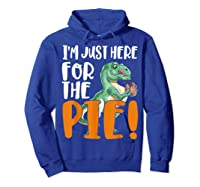 Thanksgiving I'm Just Here For The Pie, Dinosaur Funny Gift Shirts Hoodie Royal Blue