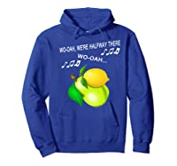 Woah We're Half Way There Woah Lemon On A Pear Funny Meme Shirts Hoodie Royal Blue